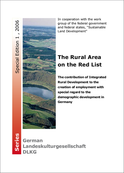 Schriftenreihe DLKG, Special Edition 01: The Rural Area on the Red List. The contribution of Integrated Rural Development to the creation of employment with special regard to the demographic development in Germany.